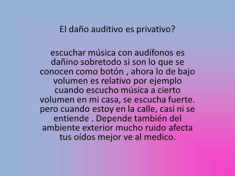 El daño auditivo es privativo