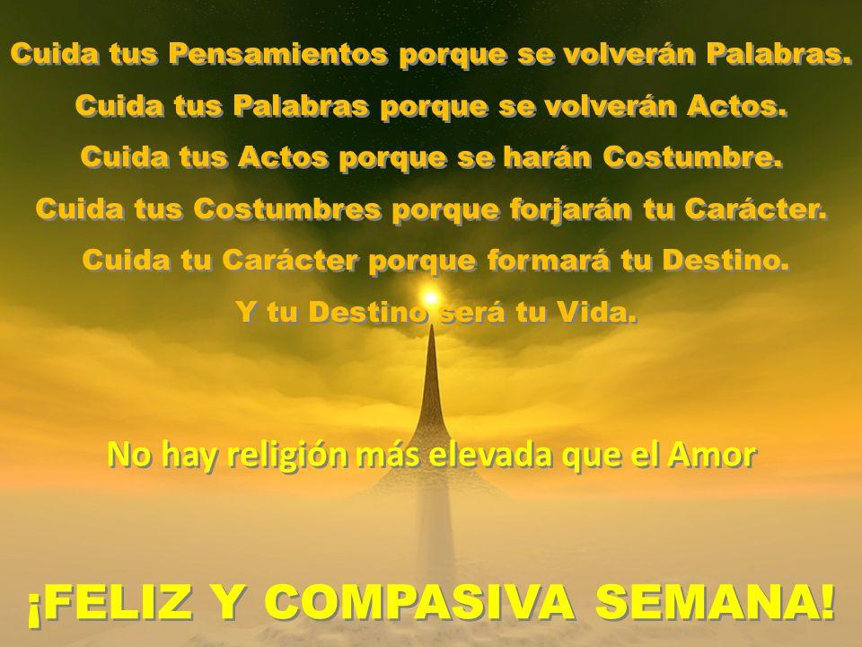 No hay religión más elevada que el Amor ¡FELIZ Y COMPASIVA SEMANA!