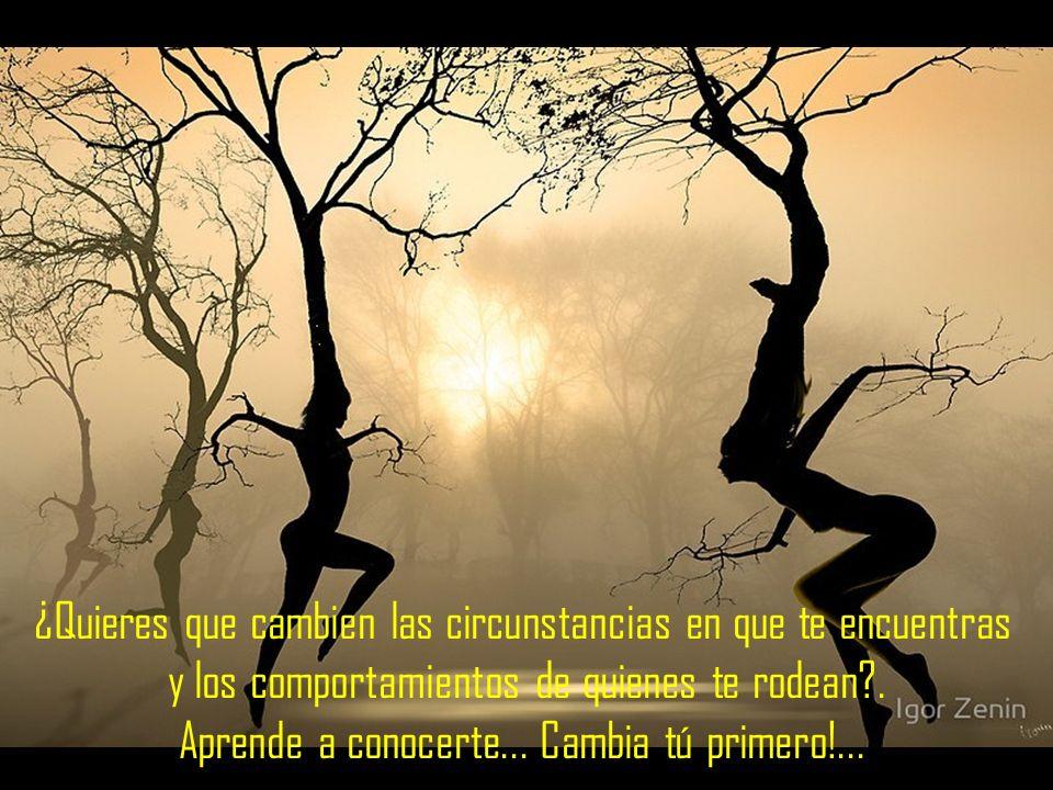 ¿Quieres que cambien las circunstancias en que te encuentras