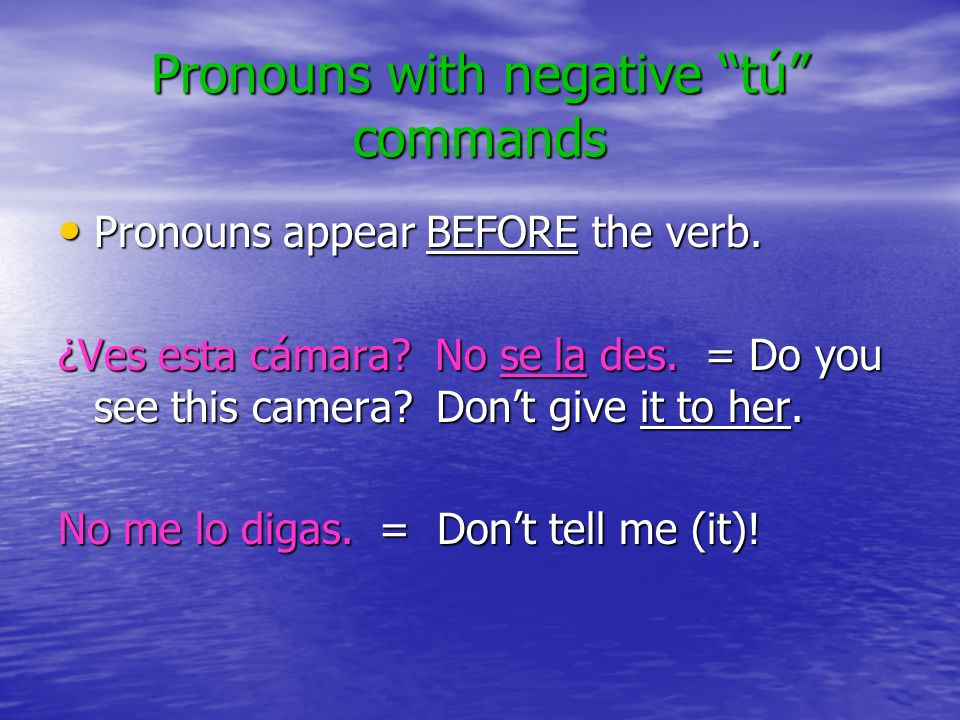 Pronouns with negative tú commands