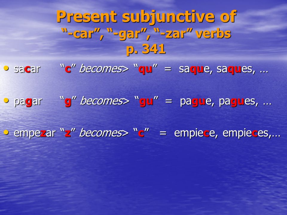 Present subjunctive of -car , -gar , -zar verbs p. 341