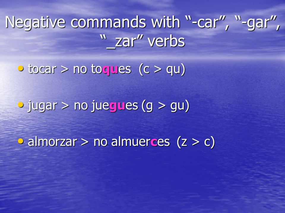 Negative commands with -car , -gar , _zar verbs