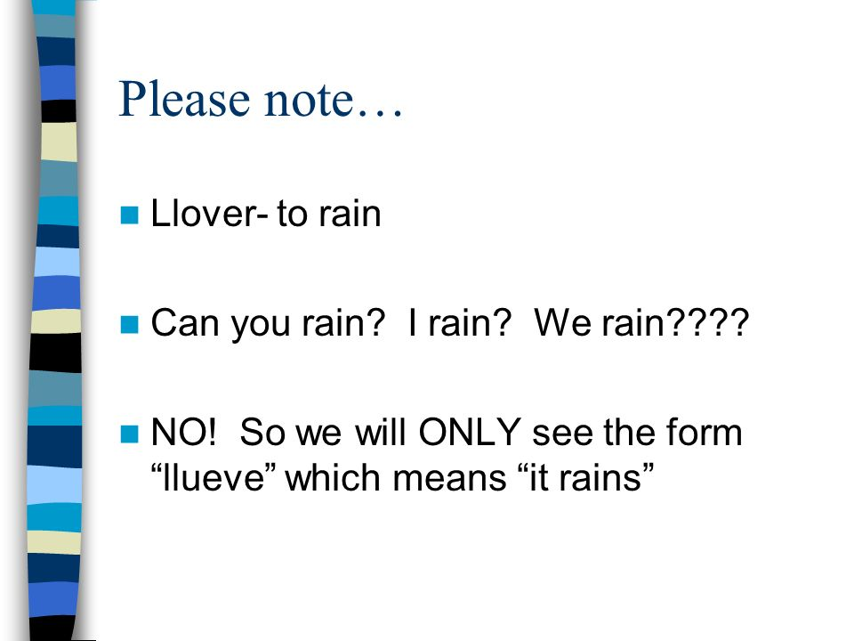 Please note… Llover- to rain Can you rain I rain We rain