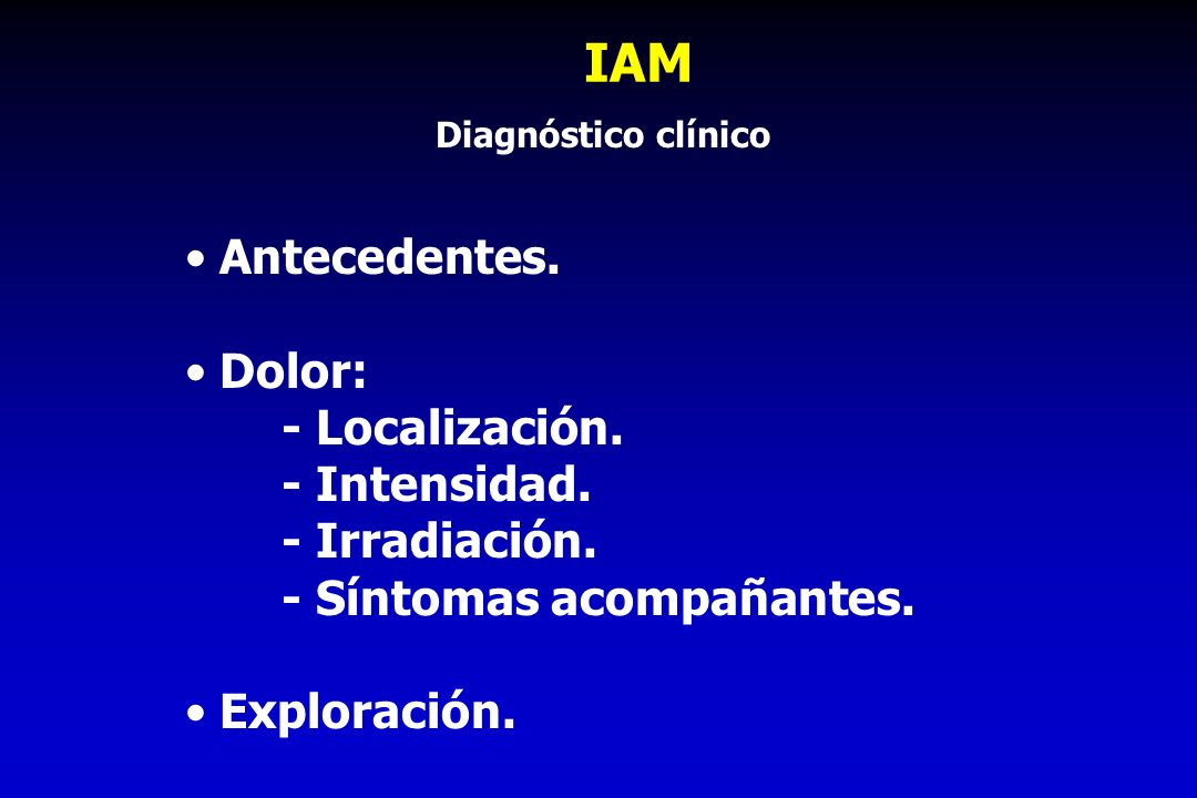 IAM Antecedentes. Dolor: - Localización. - Intensidad. - Irradiación.