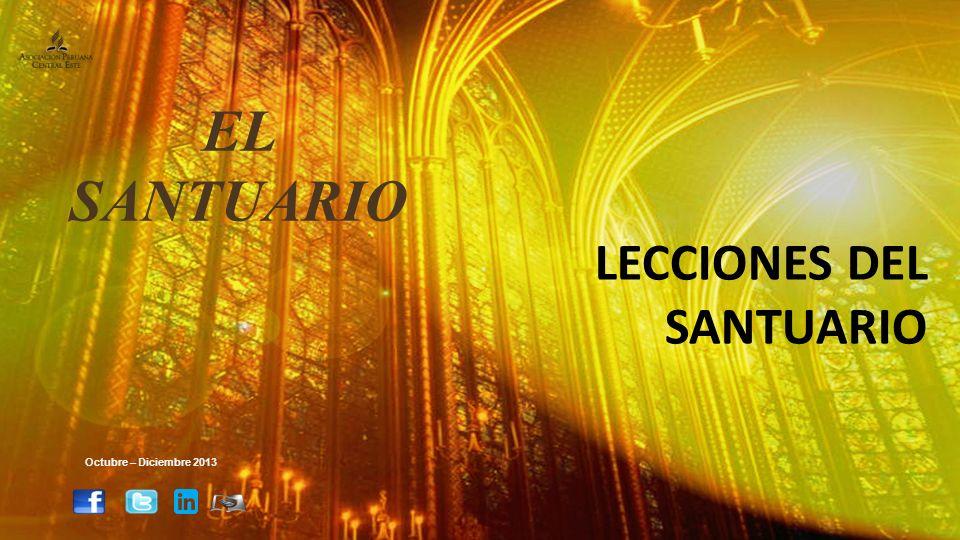 EL SANTUARIO LECCIONES DEL SANTUARIO Octubre – Diciembre 2013