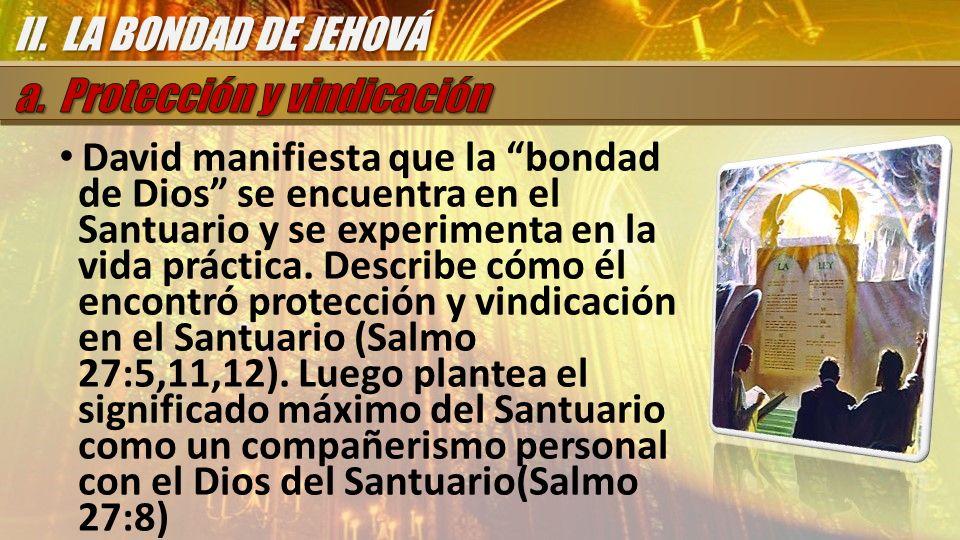 II. LA BONDAD DE JEHOVÁ a. Protección y vindicación.