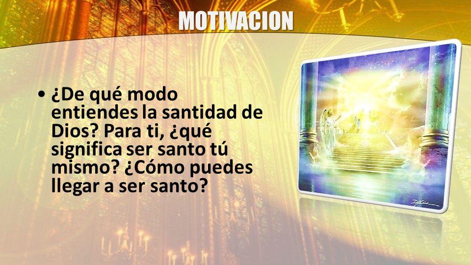 MOTIVACION ¿De qué modo entiendes la santidad de Dios.