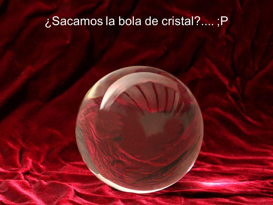 ¿Sacamos la bola de cristal .... ;P