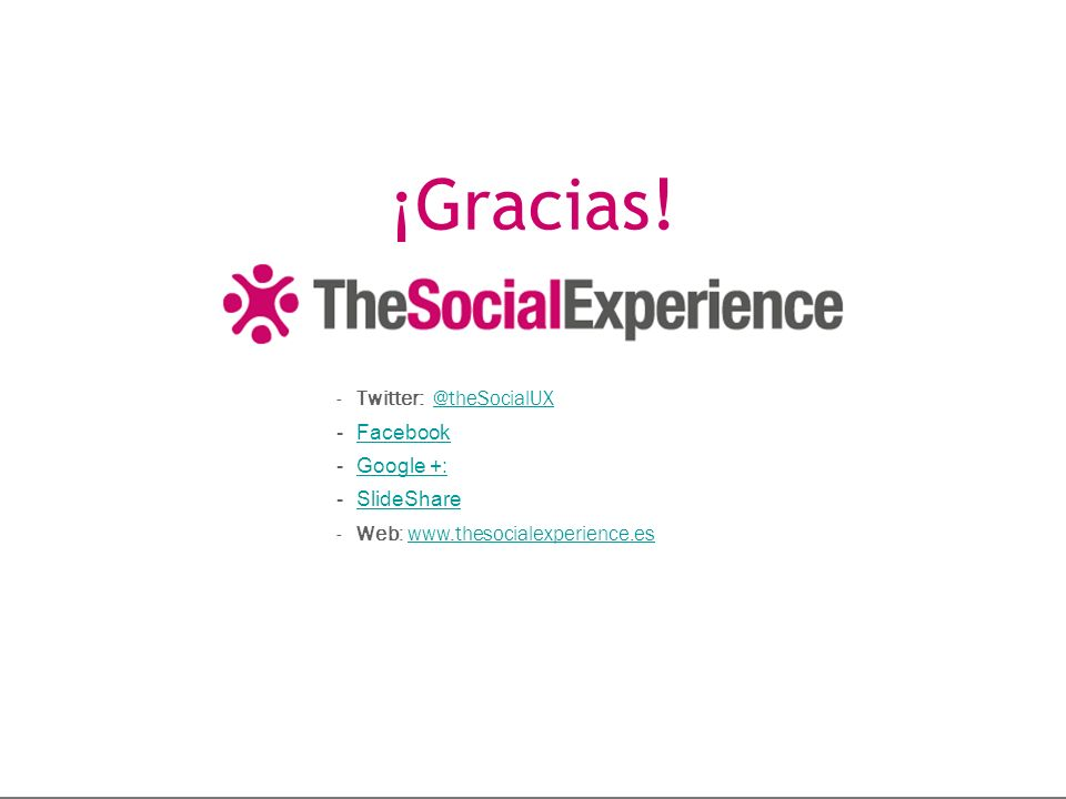 ¡Gracias! Twitter: @theSocialUX Facebook Google +: SlideShare
