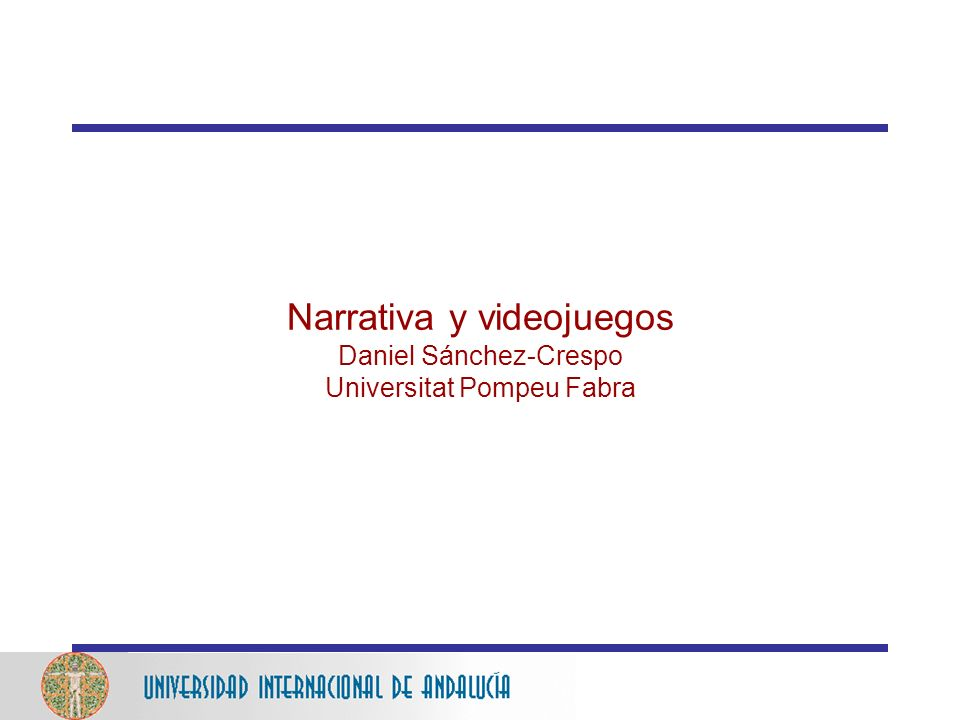 Narrativa y videojuegos Daniel Sánchez-Crespo Universitat Pompeu Fabra