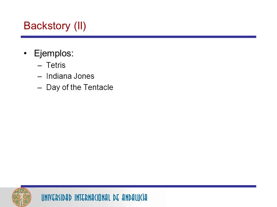 Backstory (II) Ejemplos: Tetris Indiana Jones Day of the Tentacle