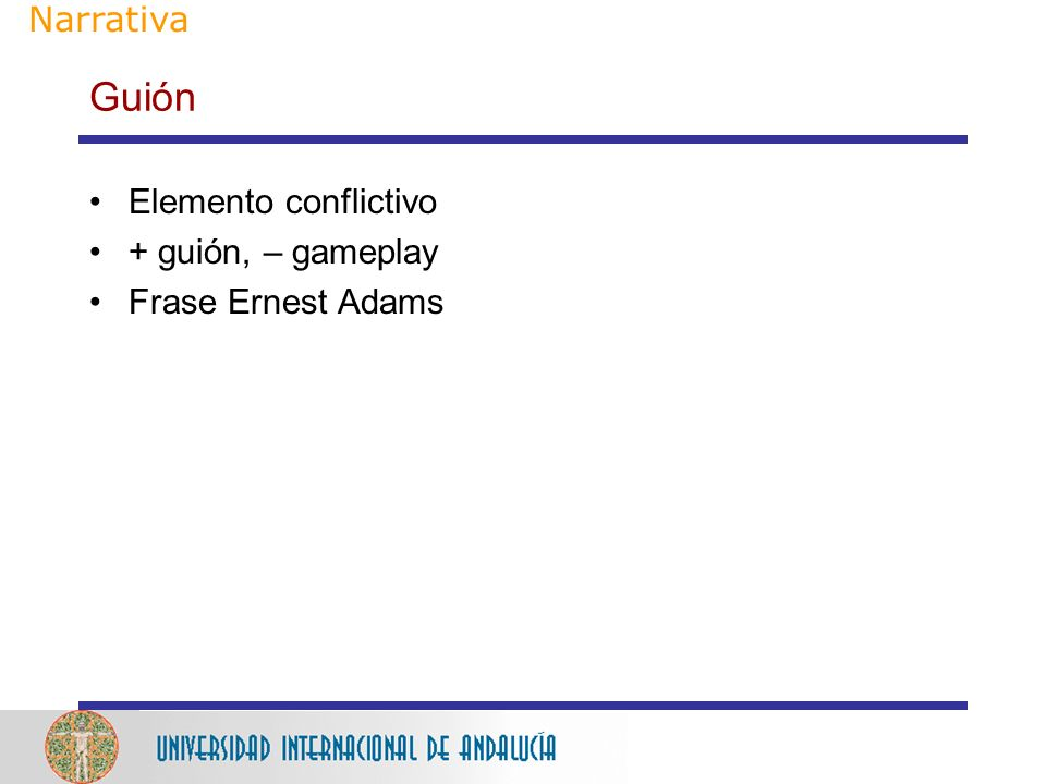 Guión Narrativa Elemento conflictivo + guión, – gameplay
