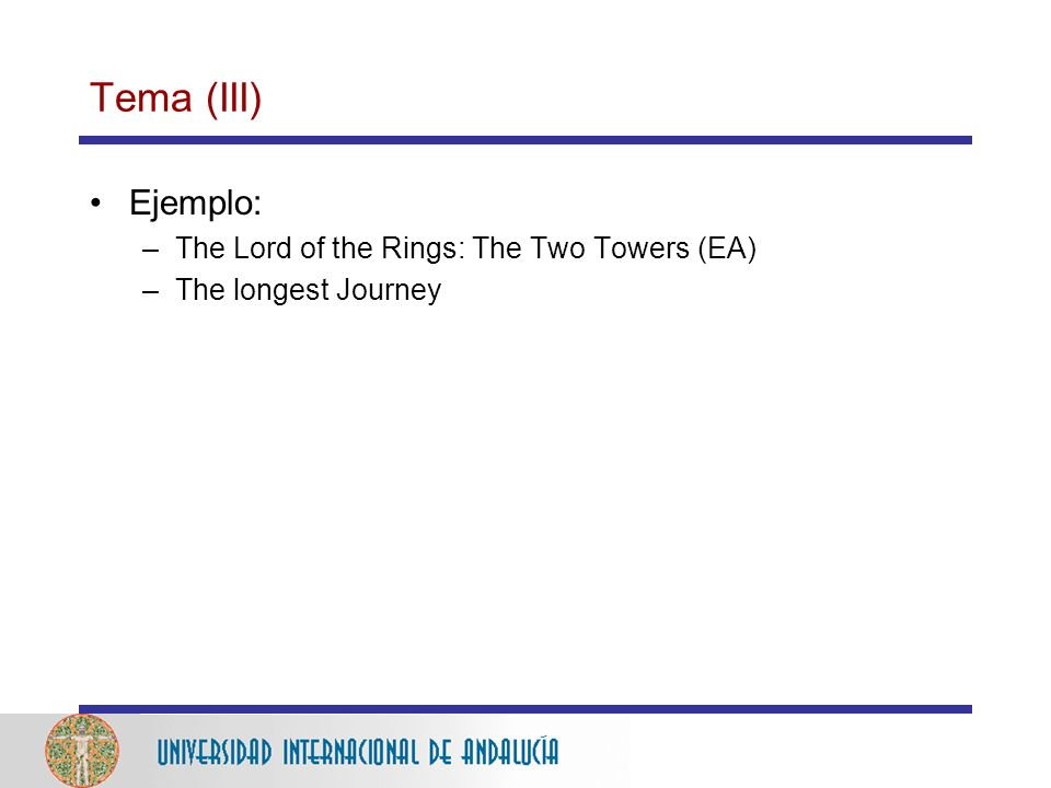Tema (III) Ejemplo: The Lord of the Rings: The Two Towers (EA)