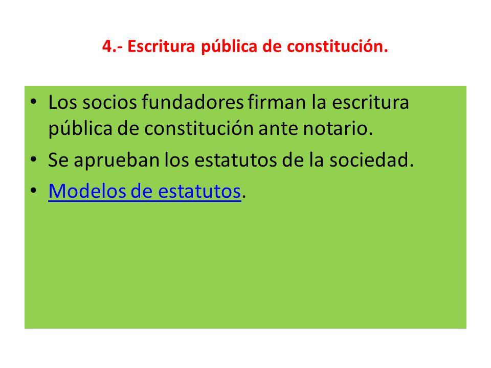 4.- Escritura pública de constitución.