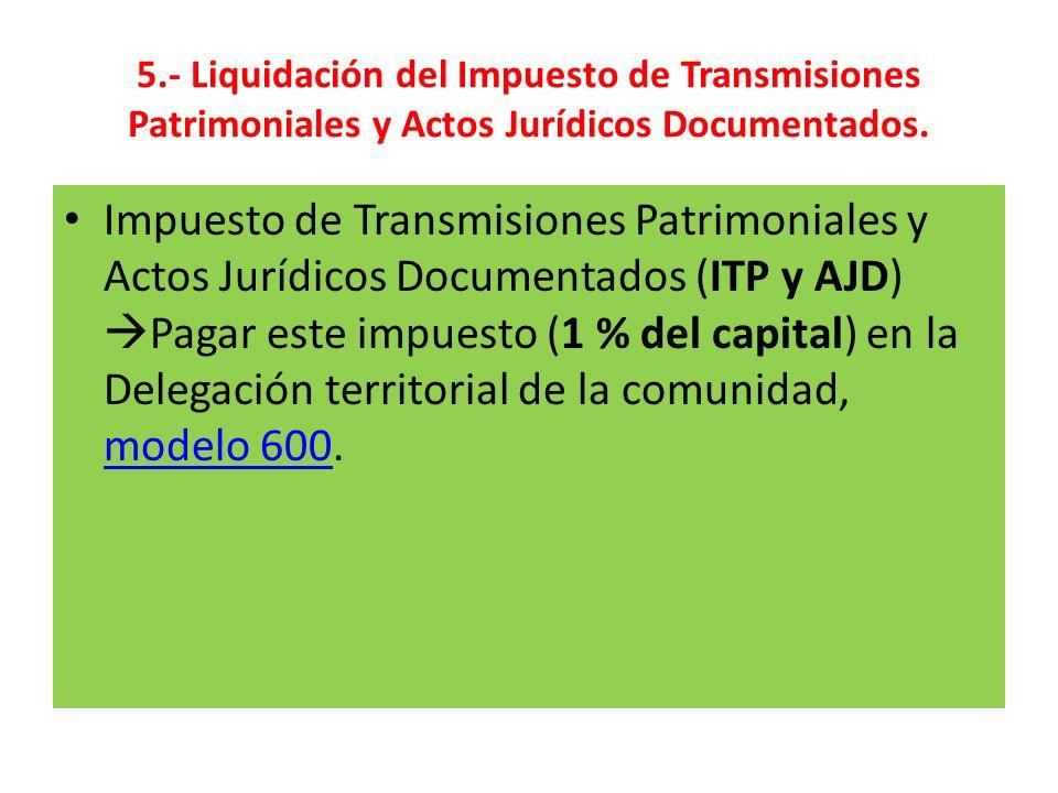 5.- Liquidación del Impuesto de Transmisiones Patrimoniales y Actos Jurídicos Documentados.