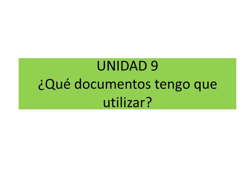 UNIDAD 9 ¿Qué documentos tengo que utilizar
