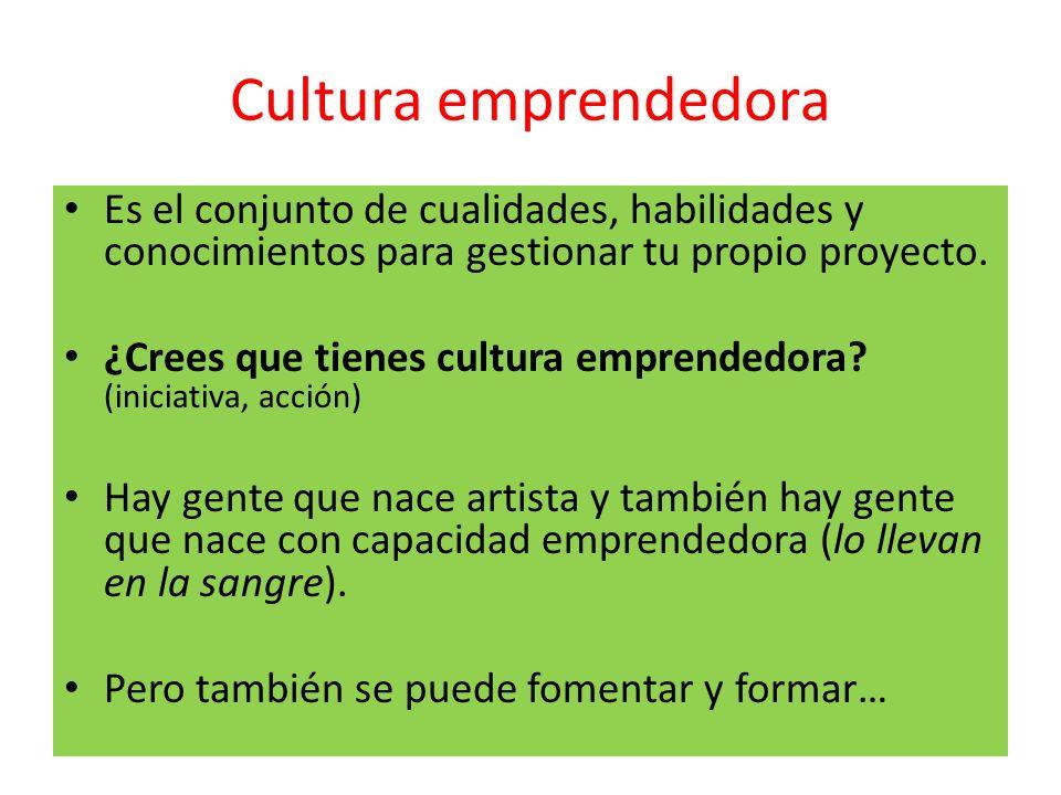 Cultura emprendedora Es el conjunto de cualidades, habilidades y conocimientos para gestionar tu propio proyecto.