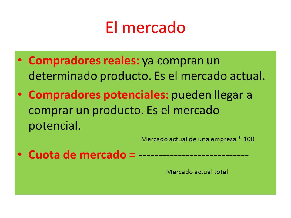 El mercado Compradores reales: ya compran un determinado producto. Es el mercado actual.