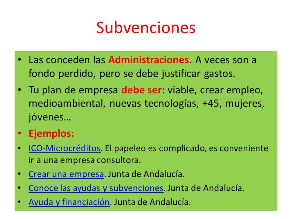 Subvenciones Las conceden las Administraciones. A veces son a fondo perdido, pero se debe justificar gastos.