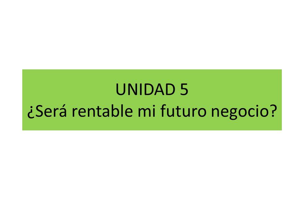 UNIDAD 5 ¿Será rentable mi futuro negocio