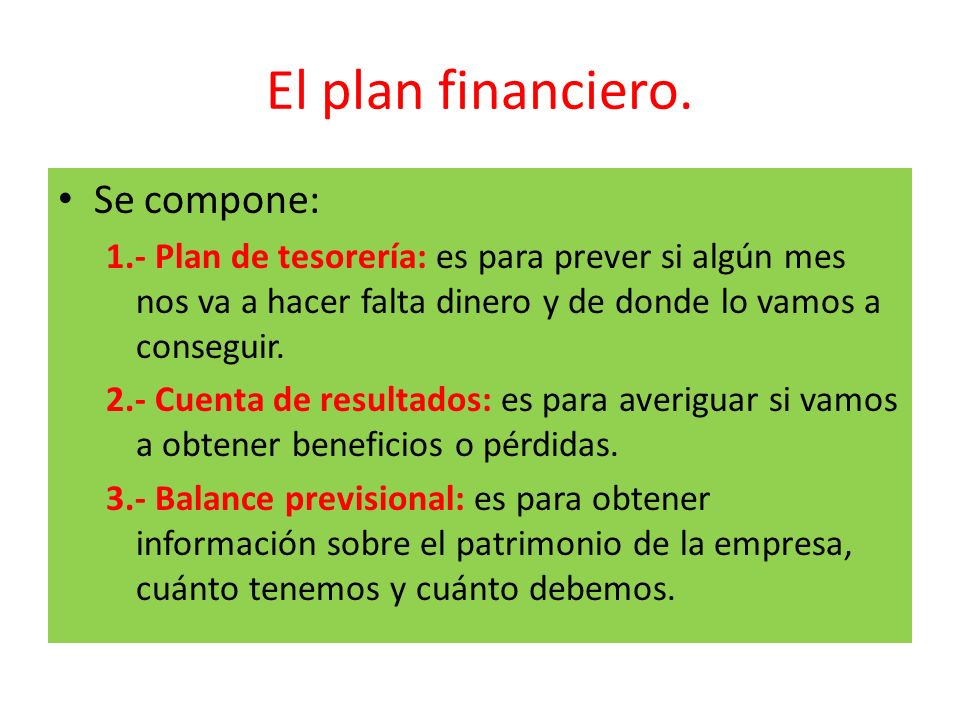 El plan financiero. Se compone: