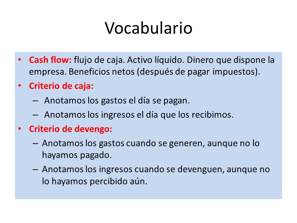 Vocabulario Cash flow: flujo de caja. Activo líquido. Dinero que dispone la empresa. Beneficios netos (después de pagar impuestos).