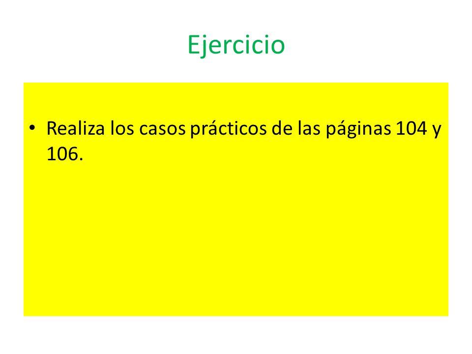 Ejercicio Realiza los casos prácticos de las páginas 104 y 106.