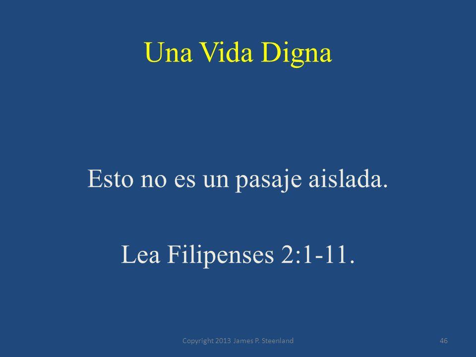 Esto no es un pasaje aislada. Lea Filipenses 2:1-11.