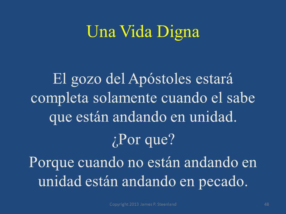 Una Vida Digna El gozo del Apóstoles estará completa solamente cuando el sabe que están andando en unidad.