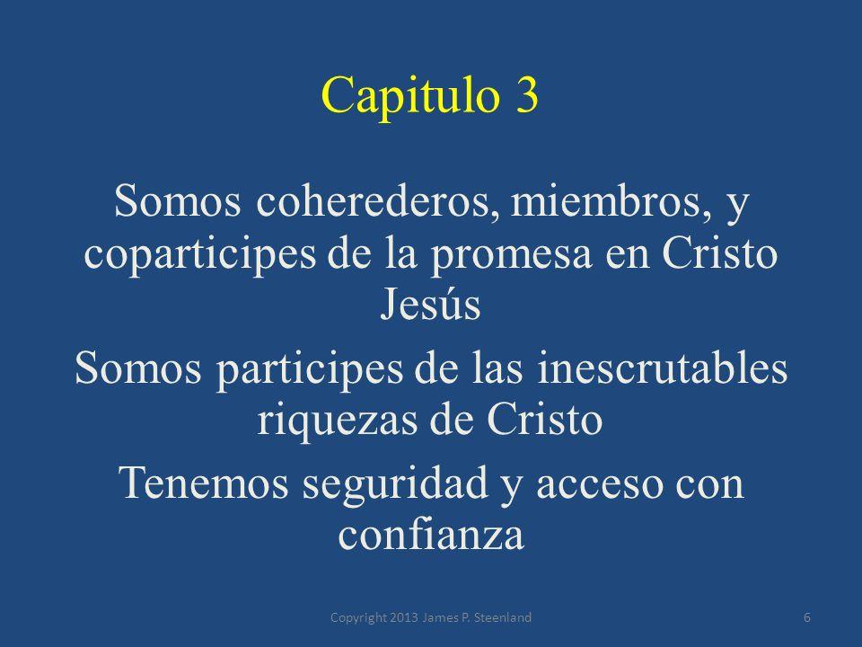 Capitulo 3Somos coherederos, miembros, y coparticipes de la promesa en Cristo Jesús. Somos participes de las inescrutables riquezas de Cristo.