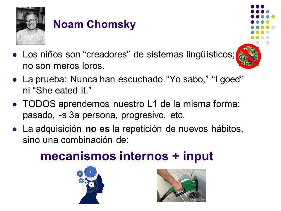 Noam Chomsky Los niños son creadores de sistemas lingüísticos; no son meros loros.