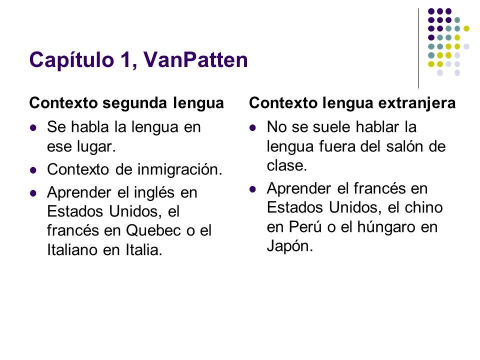 Capítulo 1, VanPatten Contexto segunda lengua
