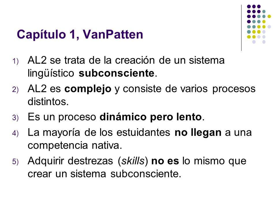 Capítulo 1, VanPatten AL2 se trata de la creación de un sistema lingüístico subconsciente. AL2 es complejo y consiste de varios procesos distintos.