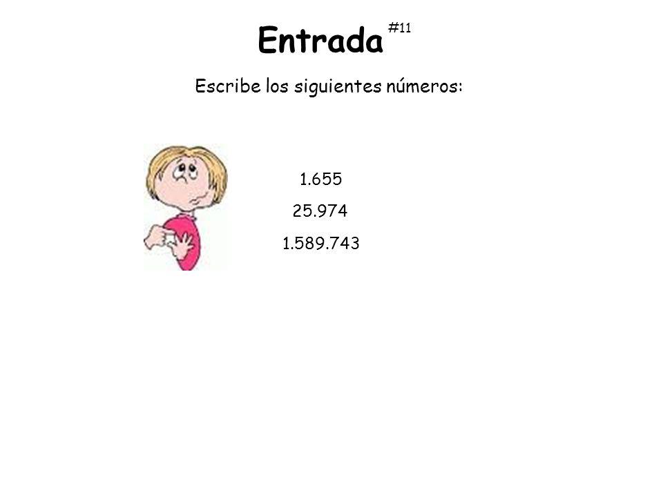 Entrada #11 Escribe los siguientes números: 1.655 25.974 1.589.743
