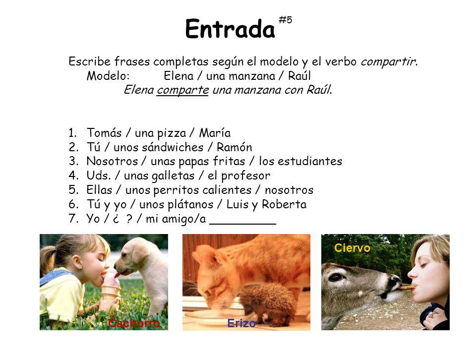 Entrada Escribe frases completas según el modelo y el verbo compartir.