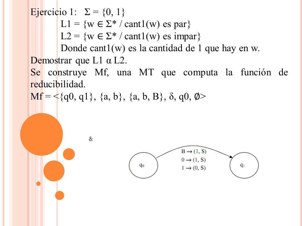 Ejercicio 1: Σ = {0, 1} L1 = {w ∈ Σ* / cant1(w) es par} L2 = {w ∈ Σ* / cant1(w) es impar} Donde cant1(w) es la cantidad de 1 que hay en w.