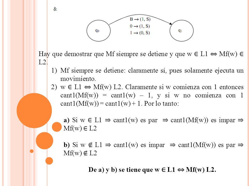 Hay que demostrar que Mf siempre se detiene y que w ∈ L1 ⇔ Mf(w) ∈ L2.