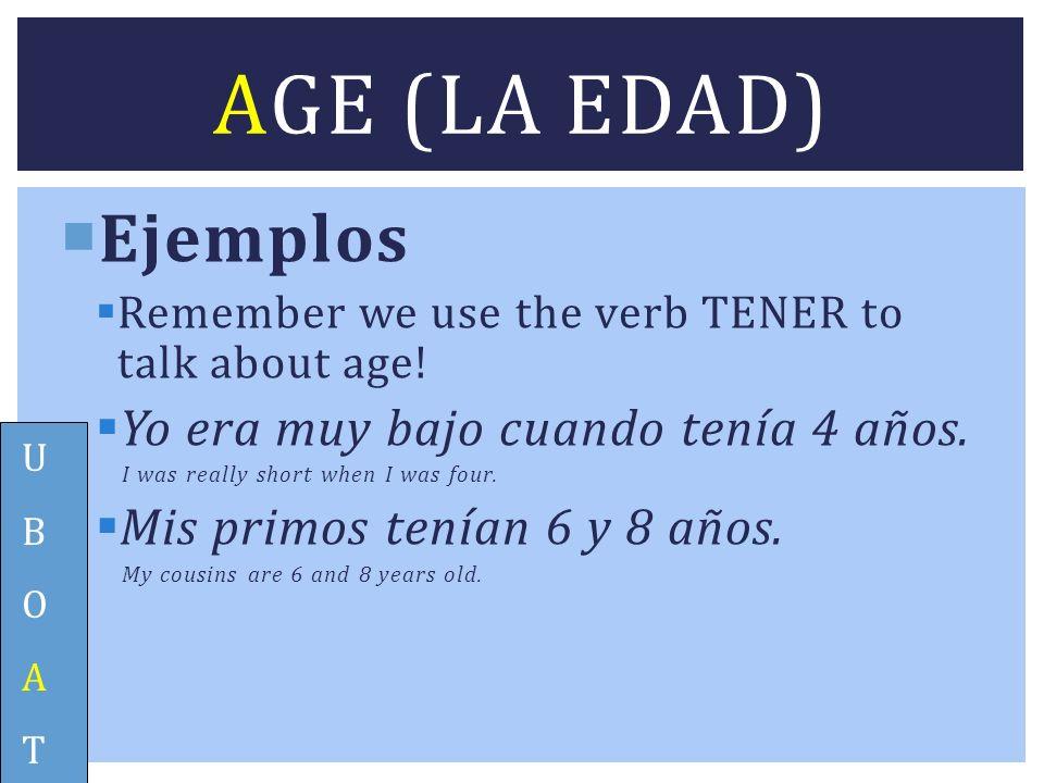 Age (la edad) Ejemplos Yo era muy bajo cuando tenía 4 años.