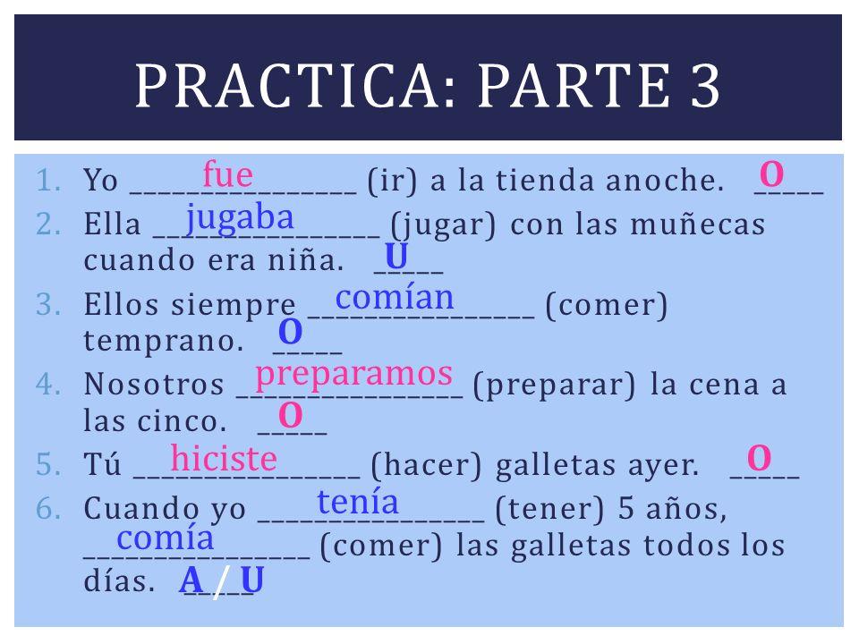 Practica: parte 3 fue O jugaba U comían O preparamos O hiciste O tenía