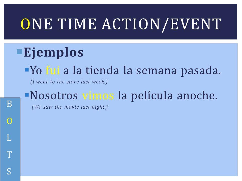 One time action/event Ejemplos Yo fui a la tienda la semana pasada.