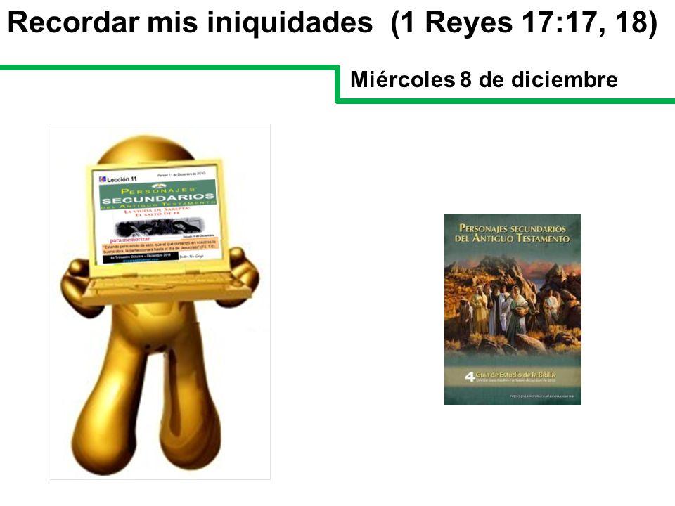 Recordar mis iniquidades (1 Reyes 17:17, 18)