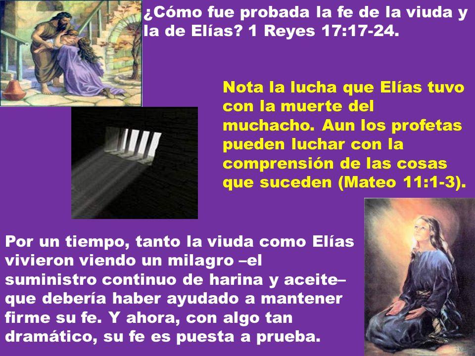 ¿Cómo fue probada la fe de la viuda y la de Elías 1 Reyes 17:17-24.