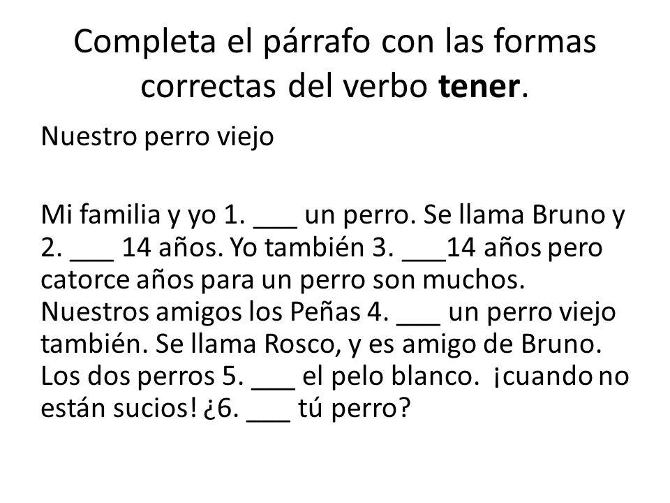 Completa el párrafo con las formas correctas del verbo tener.