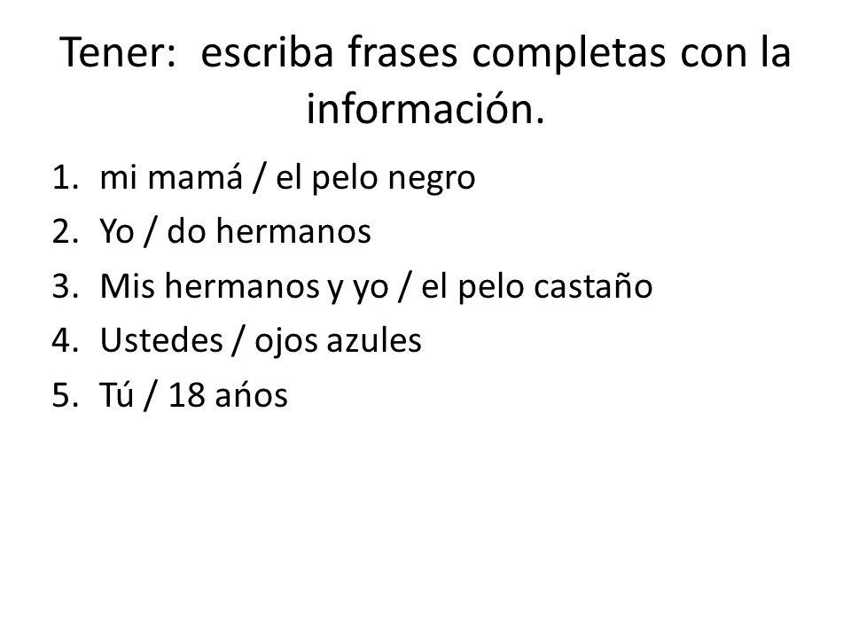 Tener: escriba frases completas con la información.