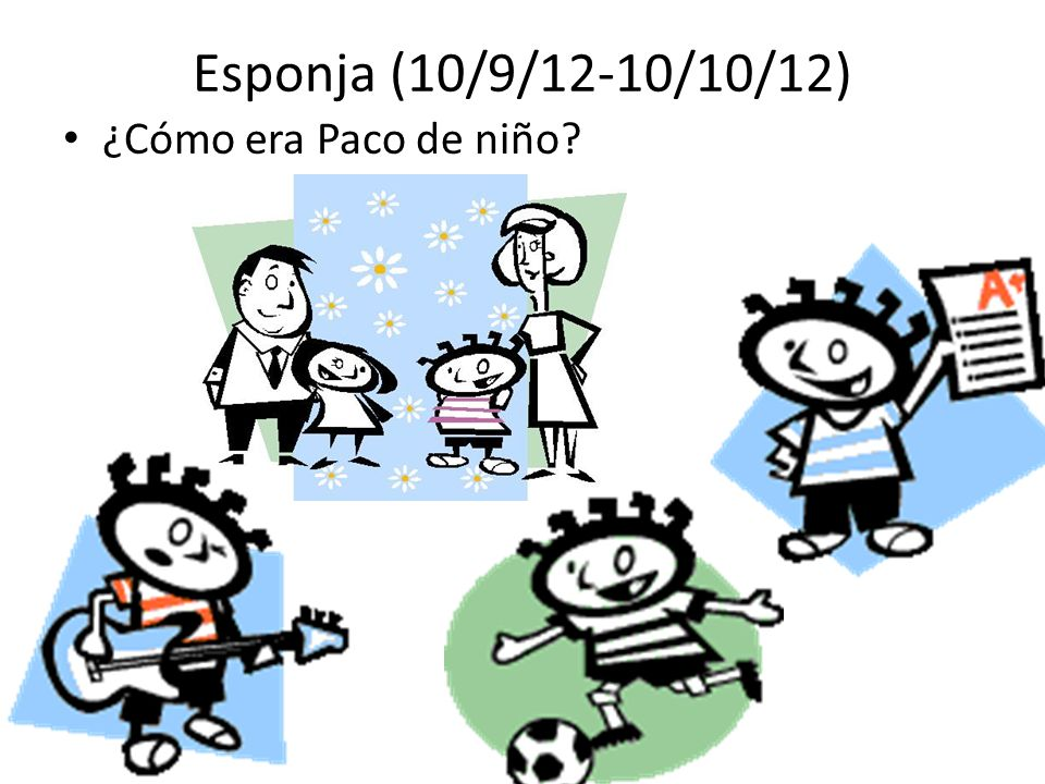 Esponja (10/9/12-10/10/12) ¿Cómo era Paco de niño