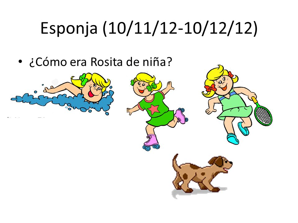 Esponja (10/11/12-10/12/12) ¿Cómo era Rosita de niña