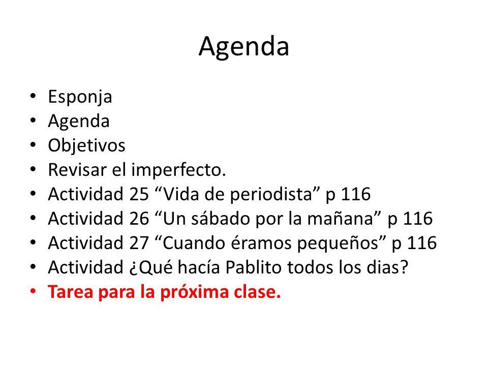 Agenda Esponja Agenda Objetivos Revisar el imperfecto.