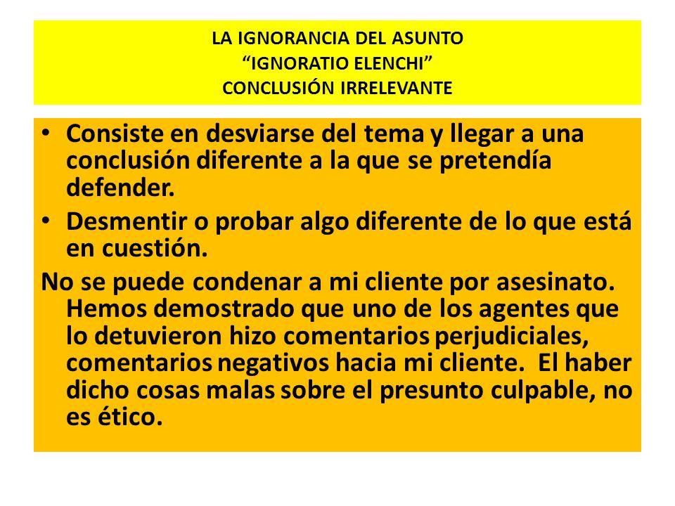 LA IGNORANCIA DEL ASUNTO IGNORATIO ELENCHI CONCLUSIÓN IRRELEVANTE
