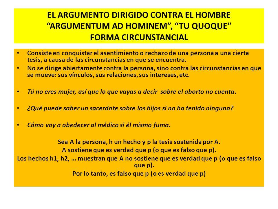 EL ARGUMENTO DIRIGIDO CONTRA EL HOMBRE ARGUMENTUM AD HOMINEM , TU QUOQUE FORMA CIRCUNSTANCIAL