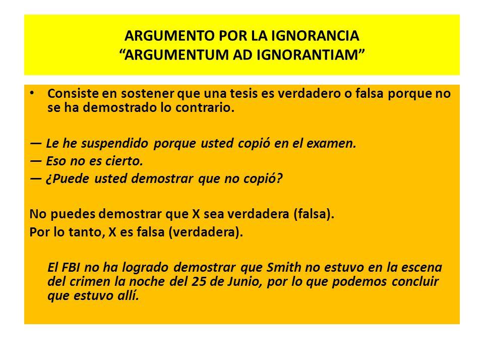 ARGUMENTO POR LA IGNORANCIA ARGUMENTUM AD IGNORANTIAM